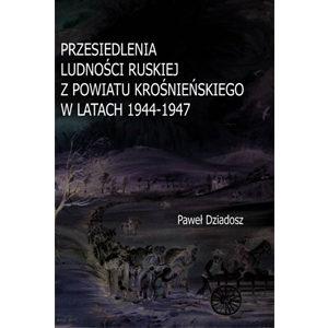 Paweł Dziadosz, «Przesiedlenia ludności ruskiej z powiatu krośnieńskiego w latach 1944-1947»