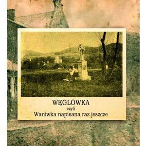 «Węglówka czyli Waniwka napisana raz jeszcze»